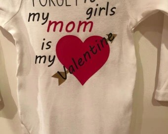 "Valentine's bodysuit- ""Forget it girls my mom is my Valentine"""