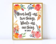 RON SWANSON Art Print-Never half-ass two things-Parks and Rec-PRINTABLE-Floral Print-Typography-Motivational-Home Decor-Inspirational-8x10