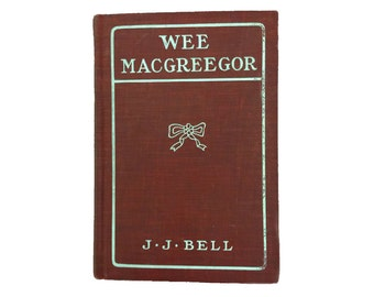 Vintage Scottish Children's Story Book:  Wee MacGreegor, By J.J. Bell, Very Old, Red Hardback, Collectable Condition Scottish  Book