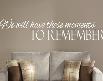We will have these moments to remember wall decal, moments to remember wall decal, moments wall decal, family moments wall decal,vinyl decal