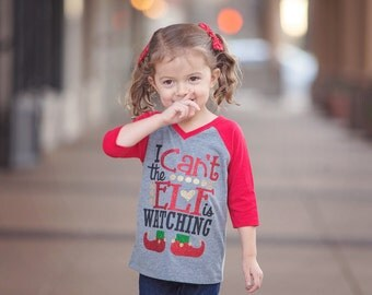 I Can't the Elf is Watching, Elf Tshirt, Elf Shirt, Raglan Christmas Shirt, Girls Christmas Shirt, Christmas Tshirt, Christmas Outfit