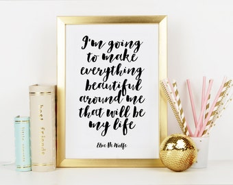 ELSIE DE WOLFE, I Am Going To Make Everything Around Me,Elsie De Wolfe Quote,Beautiful Life,Life Quote,Life And Style,Typography,Quote Print