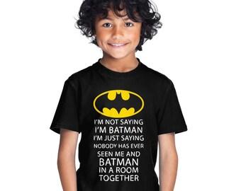 I'm Not Saying I'm Batman I'm Just saying... kid's t-shirt