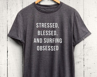Stressed Blessed Surfing Obsessed Tshirt - Surfing Tshirt, Women Surfer Shirt, Surfer Girl Tee, Women Surfing Top, Cute Surf Shirt
