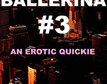 Bad Ballerina 3: An Erotic Quickie by Emily Rugburn