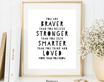 You are Braver Than You Believe, 8x10 and 5x7 Digital Print, Inspirational quote
