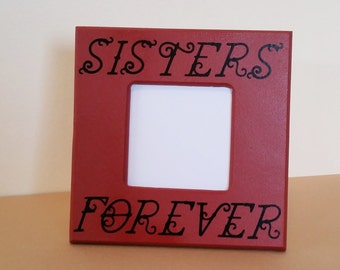 sisters forever picture frame, red picture frame, custom picture frame, wood picture frame, photo frame, photo holder, 4 x 6 picture frame