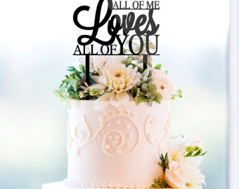 All of me Loves all of you Wedding Cake Topper anniversary