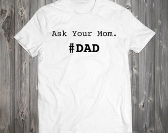Funny Ask Your Mom T-Shirt - Dad T-Shirt Fathers Day Best Dad Ever RO029