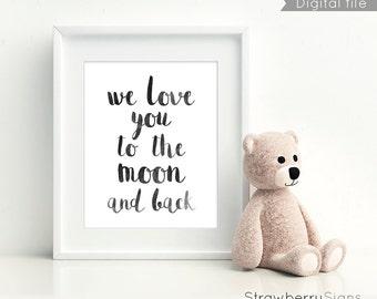 We love you to the moon and back, Nursery prints, Nursery printables, Printable art, Gender neutral baby gift, Nursery signs, Baby room wall