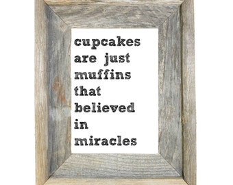 Cupcakes are Just Muffins That Believed in Miracles//8x10//Printable//Digital Download