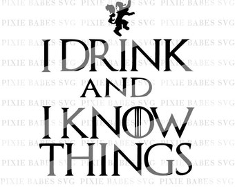 I Drink And I Know Things SVG, Game of Thrones svg, TV and Movie SVG, Cuttables, Cricut, Silhouette, svg Cutting Files, htv, svg files