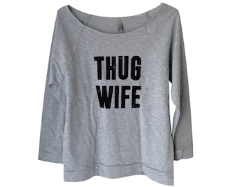 THUG WIFE Sweater - For bride 3/4 Sleeve Slouchy Sweatshirt  -(Sizes S, M, L, XL)
