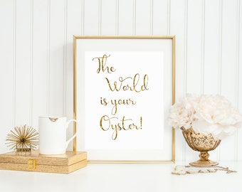 The World is your Oyster, Inspirational Graduation Gifts,Instant DOWNLOAD, YOU PRINT,Graduation Gift Ideas,Chic Wall Decor,Girls Motivation