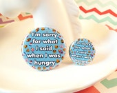 Hangry Badge 25 38mm, sorry for what I said when I was hungry,  fun food badge, hangry pin badge, funny button badge, hangry problems badge