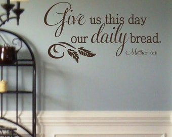 Vinyl Wall Decal- Give us this day our daily bread- Matthew 6:11- Scripture-Dining Room- Kitchen Decor- Bible Verses- Wall Quotes