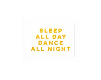 Gold Foil Print Sleep All Day Dance All Night