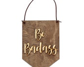 Be Badass - Gift For Her - College Student Gift - Dorm Decorations - Dorm Decor - You're A Badass - Badass Woman - College Sign - Motivation