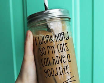 I Work Hard So My Cats Can Have A Good Life Tumbler // Cat Tumbler // 24 Ounce Tumbler // Funny Tumbler // Cat Lady Tumbler // Cat Tumbler
