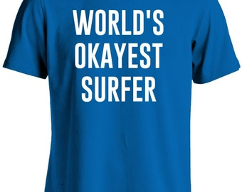 Surfer Shirt-World's Okayest Surfer Gift for Him TShirt Surfing