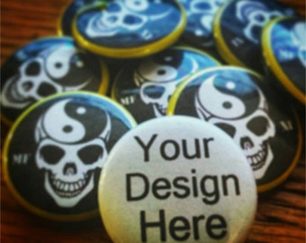 """1"""" Inch Custom Pins / Buttons"""