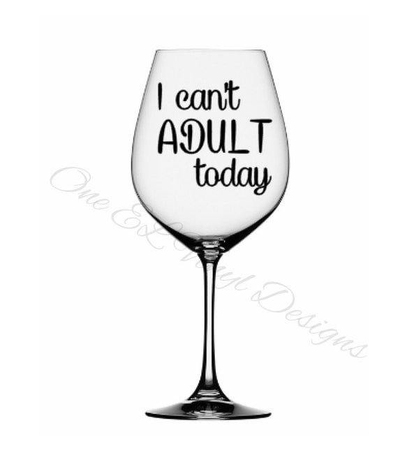 I can t adult today vinyl decal for a diy wine glasses