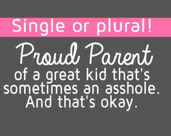 Proud Parent great kids kid whos sometimes an asshole, family car decal, honor roll student, car sticker, funny car decal