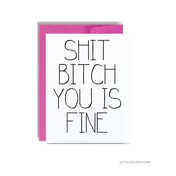 Shit bitch you is fine - funny vday card valentines greeting hot pink naughty love anniversary boyfriend husband wife