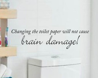 Bathroom Vinyl Wall Decal - Changing the toilet paper will not cause brain damage! - Vinyl Wall Word Decal - Home Decor - Wall Word