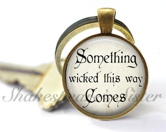 Something Wicked This Way Comes - Shakespeare Quote - Literary Key Chain - Shakespeare Key Chain
