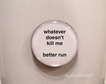 Quote | Mug | Magnet | Whatever Doesn't Kill Me Better Run
