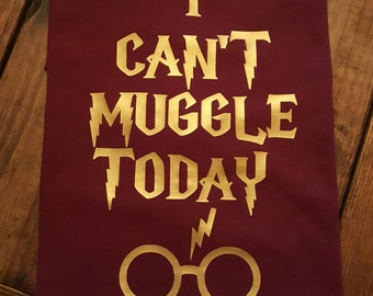 I can't muggle today!