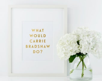 SALE - What Would Carrie Bradshaw Do? Real Gold Foil Print, A4 Typographic Print