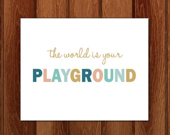 The world is your playground printable nursery art, Instant Download