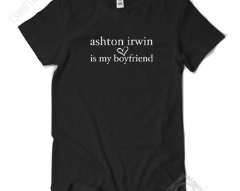 ashton irwin is my boyfriend T Shirt - Regular Fit