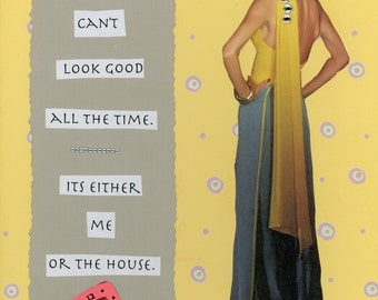 Funny Humorous Silly Snarky Sarcastic Greeting Collage Card ~ Both Of Us Can't Look Good.. It's Me Or The House ~ by Laurie Roy Art