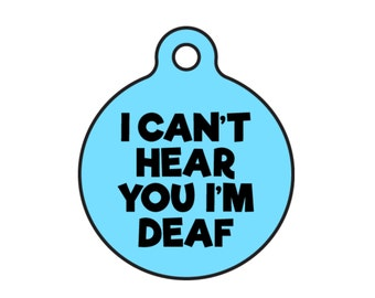 "Deaf Dog or Cat Personalized Pet ID Tag ""I Can't Hear You I'm Deaf"" Double Sided Available in 20 Colors and 2 Sizes"