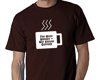 Too Much Monday-Not Enough Coffee T-Shirt