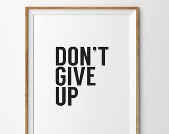 Don't Give Up Typography Print,  Don't Give Up, Don't Give Up Quote, Motivational Print, Typography Print, Encouragement Print