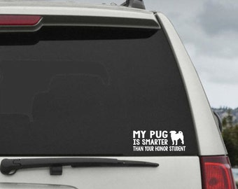 My Pug is smarter than your honor student - Car Window Decal Sticker