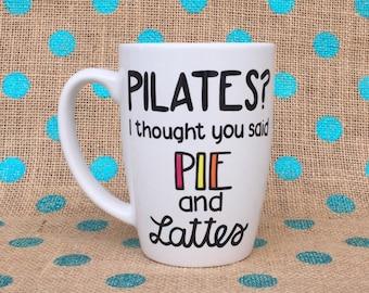 Funny Coffee Mug - Pilates? I Thought You Said Pie and Lattes - Hand Painted Coffee Mug - Pilates - Mug - Personalized Mug - Custom Gift