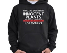 Thousands of Innocent plants are killed Eat Bacon Hoodie