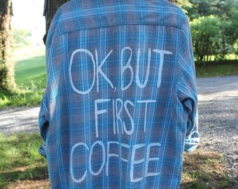"Flannel shirt ""Okay, But First Coffee"""