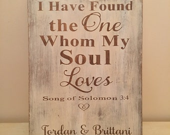 I Have Found the One Whom My Soul Loves Sign-Song of Solomon 3:4,Bible Verse sign,Personalized,Rustic Wedding Decor,Painted wood sign