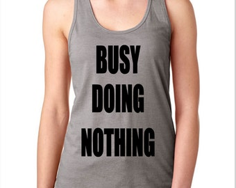 Busy Doing Nothing Women's Tank Top, Summer Fashion, Funny, Racerback Tank Top, Gift Idea, Funny Fashion, Size Small Medium Large XL 2XL