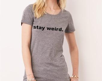 Cute Comfy Stay Weird Gray Shirt Tumblr Style