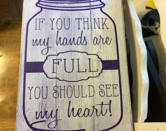 If you think my hands are FULL...you should see my HEART!