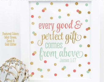 Every Good and Perfect Gift Comes From Above, Girl Nursery Bible Verse Printable Wall Art, Baby Shower Sign, Coral Mint Gold Glitter