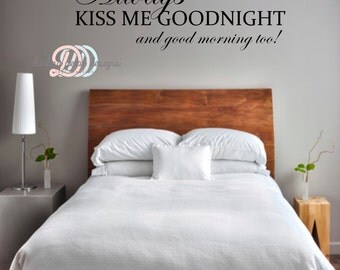Always Kiss Me Goodnight and Good Morning Too! Wall Decal