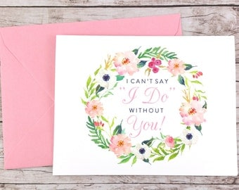 Will You Be My Bridesmaid Card, I Can't Say I Do Without You, Maid of Honor Card, Flower Girl Card, Bridesmaid Gift - (FPS0031)
